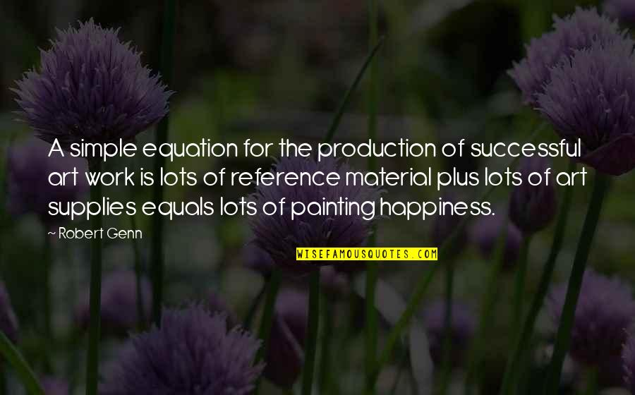 A Work Of Art Quotes By Robert Genn: A simple equation for the production of successful