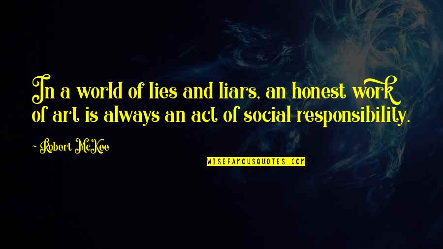 A Work Of Art Quotes By Robert McKee: In a world of lies and liars, an