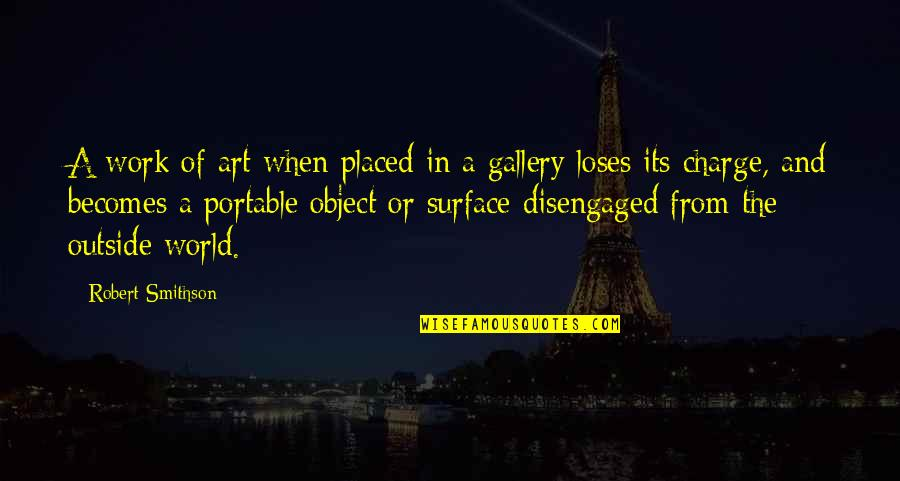 A Work Of Art Quotes By Robert Smithson: A work of art when placed in a