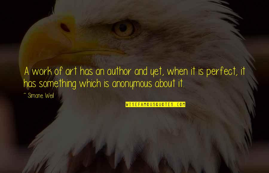A Work Of Art Quotes By Simone Weil: A work of art has an author and
