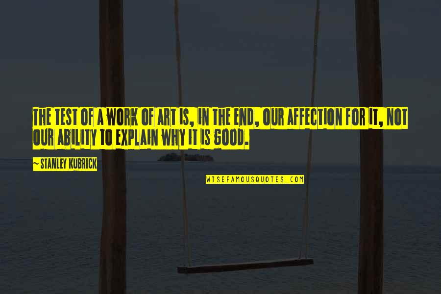 A Work Of Art Quotes By Stanley Kubrick: The test of a work of art is,