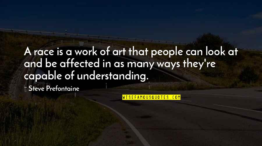A Work Of Art Quotes By Steve Prefontaine: A race is a work of art that