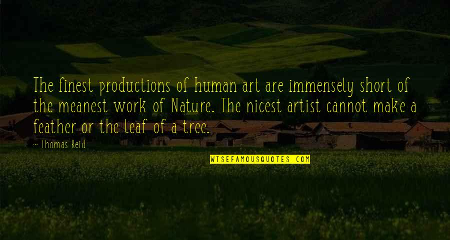 A Work Of Art Quotes By Thomas Reid: The finest productions of human art are immensely