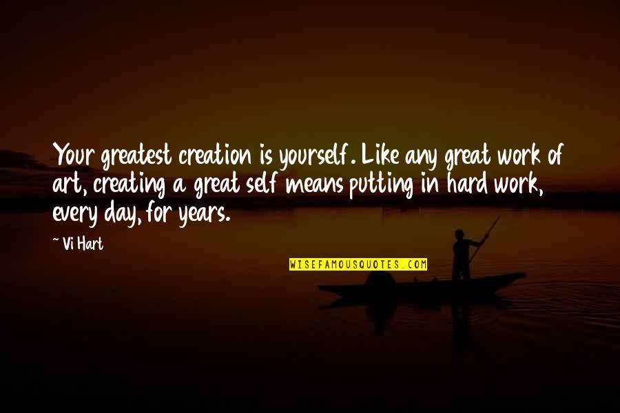 A Work Of Art Quotes By Vi Hart: Your greatest creation is yourself. Like any great