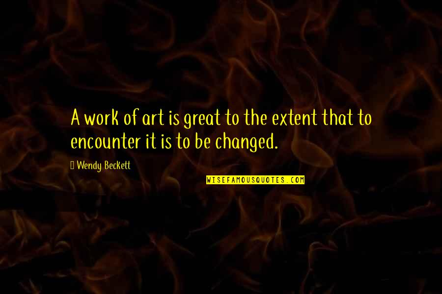 A Work Of Art Quotes By Wendy Beckett: A work of art is great to the