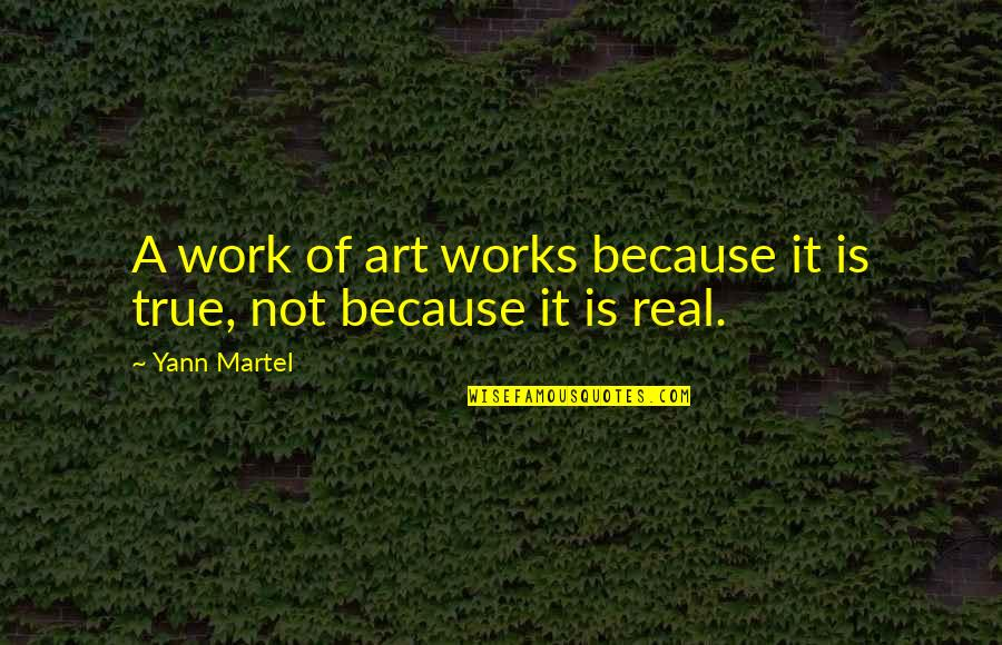 A Work Of Art Quotes By Yann Martel: A work of art works because it is