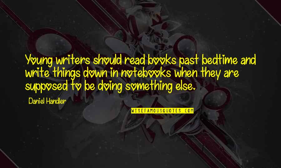A Writers Notebook Quotes By Daniel Handler: Young writers should read books past bedtime and