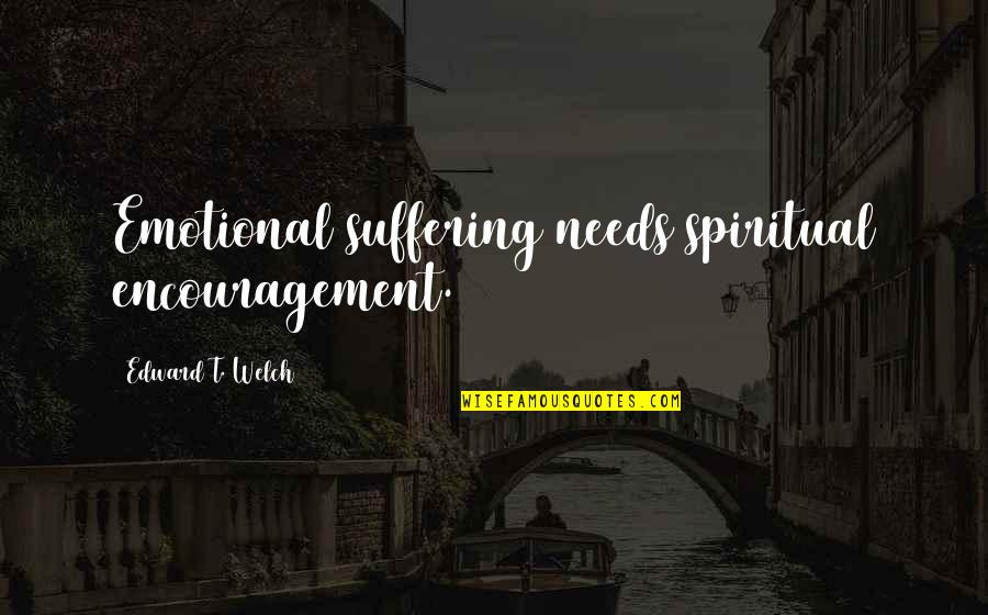 A Year Anniversary Death Quotes By Edward T. Welch: Emotional suffering needs spiritual encouragement.