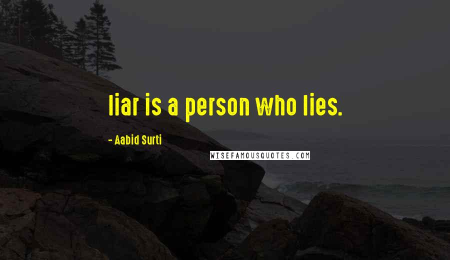 Aabid Surti quotes: liar is a person who lies.