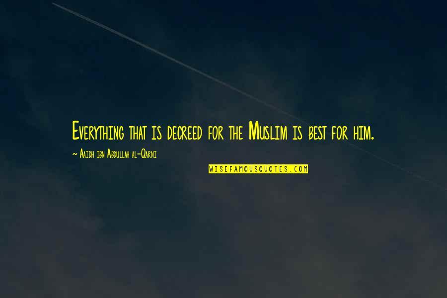 Aaidh Ibn Abdullah Al Qarni Quotes By Aaidh Ibn Abdullah Al-Qarni: Everything that is decreed for the Muslim is