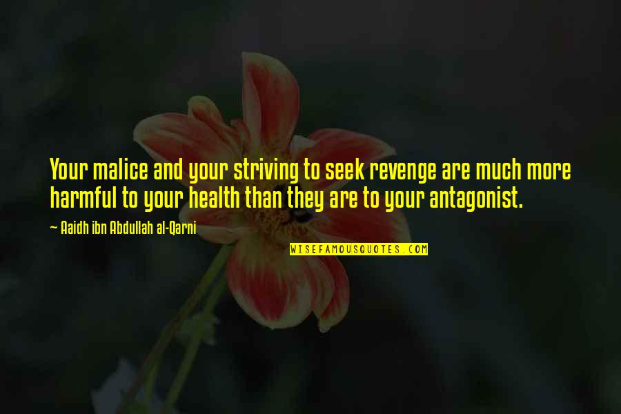 Aaidh Ibn Abdullah Al Qarni Quotes By Aaidh Ibn Abdullah Al-Qarni: Your malice and your striving to seek revenge