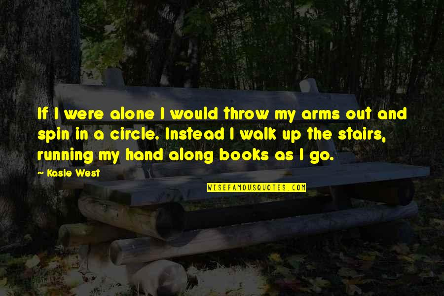 Aaidh Ibn Abdullah Al Qarni Quotes By Kasie West: If I were alone I would throw my