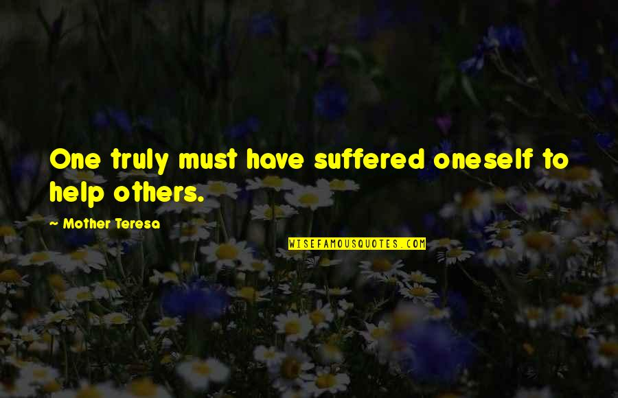 Aaidh Ibn Abdullah Al Qarni Quotes By Mother Teresa: One truly must have suffered oneself to help