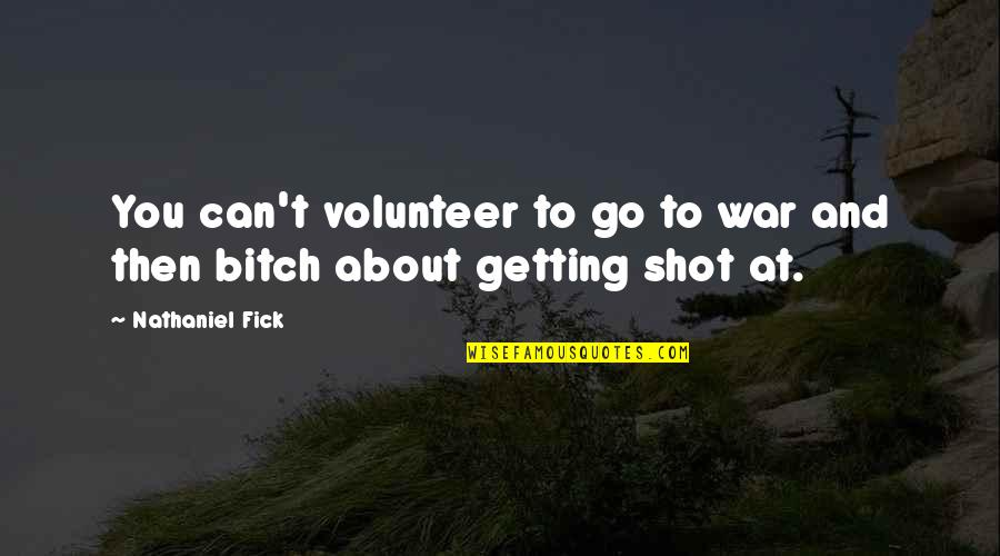 Aaidh Ibn Abdullah Al Qarni Quotes By Nathaniel Fick: You can't volunteer to go to war and