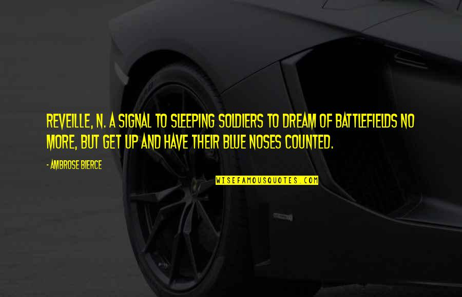 Aarg Quotes By Ambrose Bierce: REVEILLE, n. A signal to sleeping soldiers to
