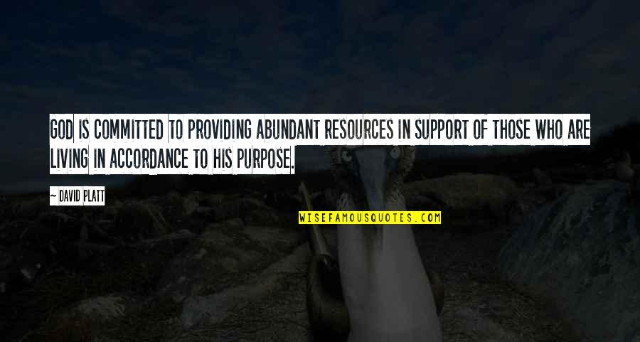 Aarg Quotes By David Platt: God is committed to providing abundant resources in