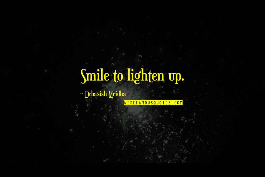 Aarg Quotes By Debasish Mridha: Smile to lighten up.
