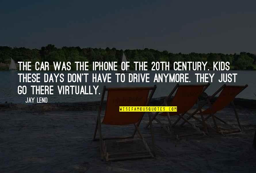 Aarg Quotes By Jay Leno: The car was the iPhone of the 20th