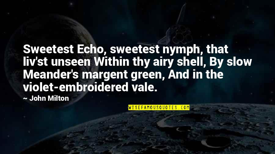 Aarg Quotes By John Milton: Sweetest Echo, sweetest nymph, that liv'st unseen Within
