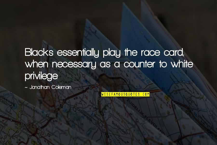 Aarg Quotes By Jonathan Coleman: Blacks essentially play the race card, when necessary