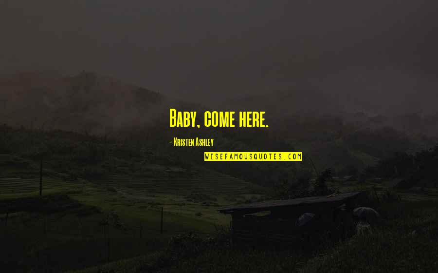 Aarg Quotes By Kristen Ashley: Baby, come here.