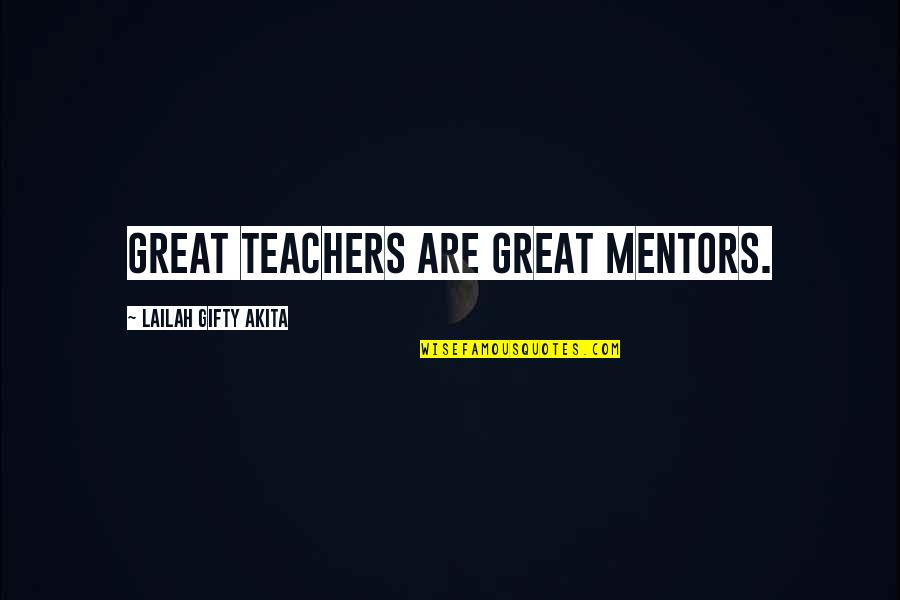 Aaron Altman Broadcast News Quotes By Lailah Gifty Akita: Great teachers are great mentors.