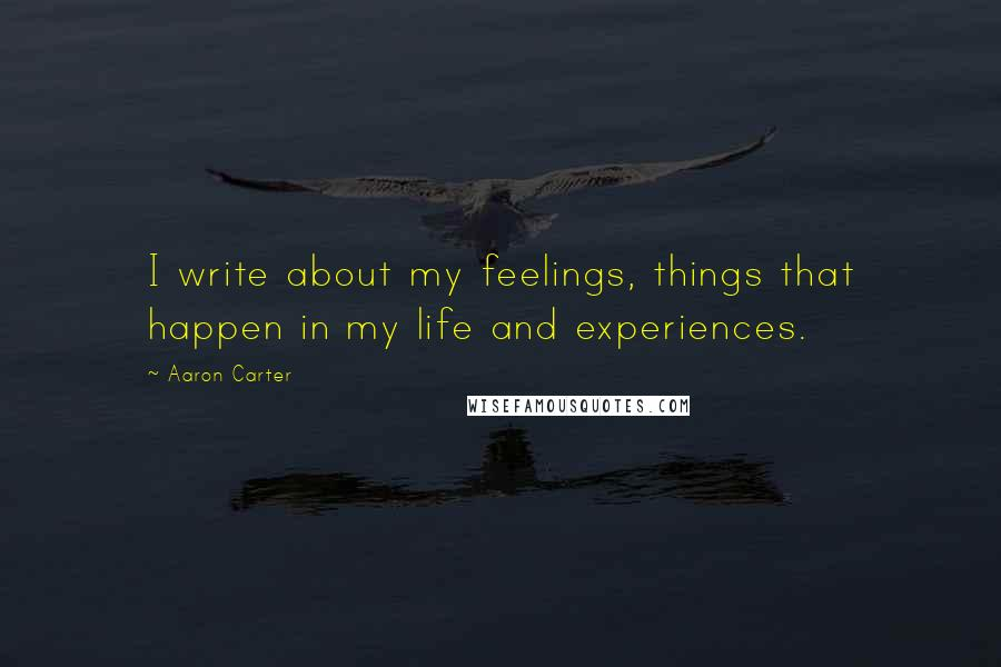 Aaron Carter quotes: I write about my feelings, things that happen in my life and experiences.