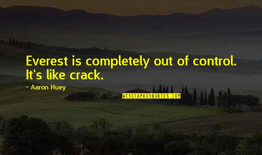Aaron Huey Quotes By Aaron Huey: Everest is completely out of control. It's like