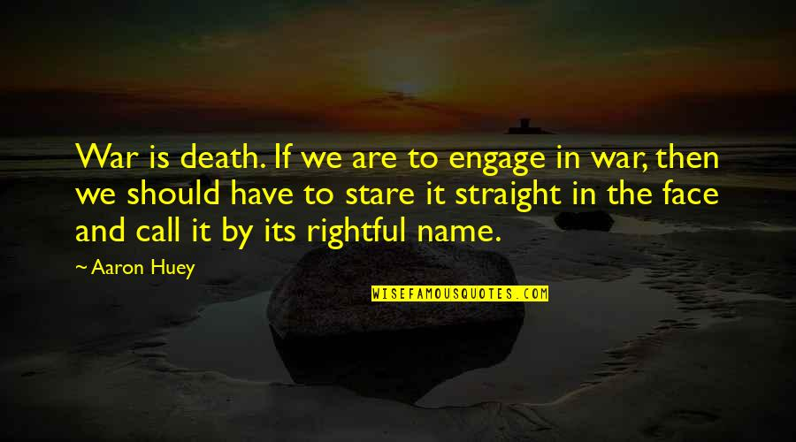 Aaron Huey Quotes By Aaron Huey: War is death. If we are to engage