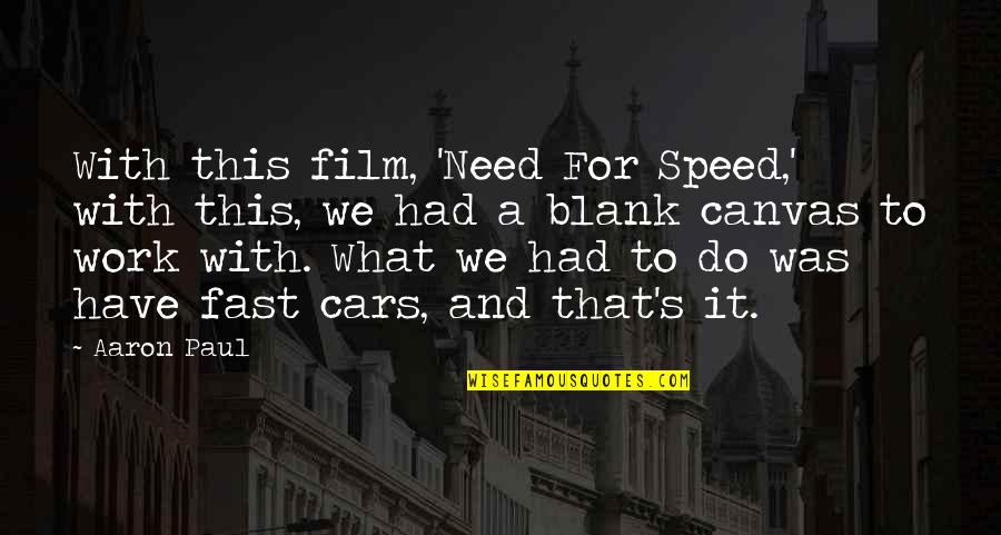 Aaron Paul Best Quotes By Aaron Paul: With this film, 'Need For Speed,' with this,