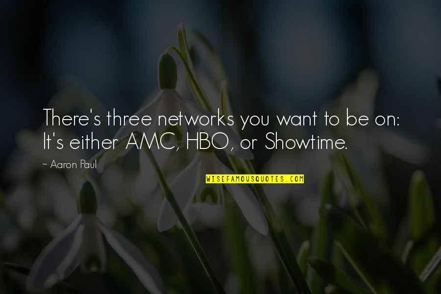 Aaron Paul Best Quotes By Aaron Paul: There's three networks you want to be on: