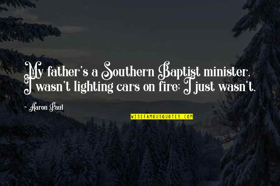 Aaron Paul Best Quotes By Aaron Paul: My father's a Southern Baptist minister. I wasn't