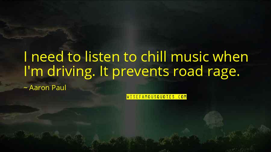 Aaron Paul Best Quotes By Aaron Paul: I need to listen to chill music when