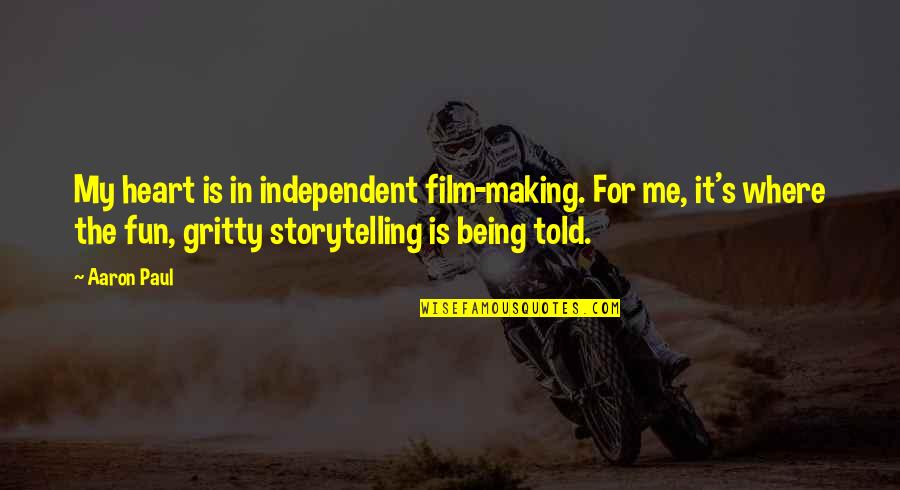 Aaron Paul Best Quotes By Aaron Paul: My heart is in independent film-making. For me,