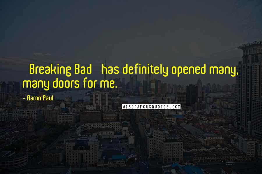 Aaron Paul quotes: 'Breaking Bad' has definitely opened many, many doors for me.
