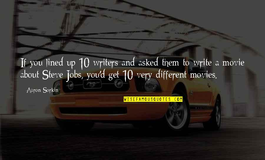Aaron Sorkin Movie Quotes By Aaron Sorkin: If you lined up 10 writers and asked