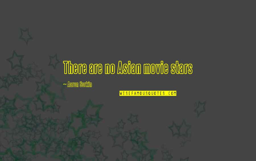 Aaron Sorkin Movie Quotes By Aaron Sorkin: There are no Asian movie stars
