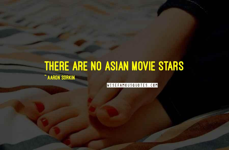 Aaron Sorkin quotes: There are no Asian movie stars