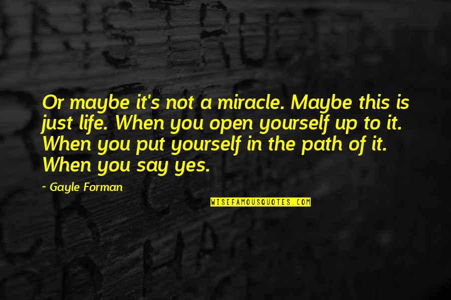 Aaro's Quotes By Gayle Forman: Or maybe it's not a miracle. Maybe this