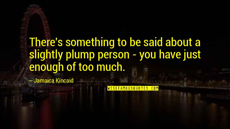 Aarti Khanna Quotes By Jamaica Kincaid: There's something to be said about a slightly