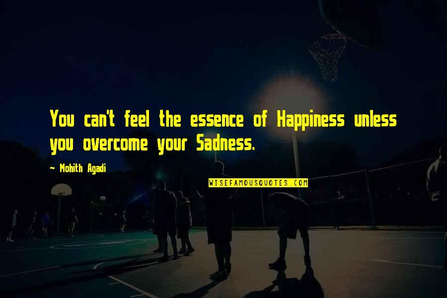 Aarti Khanna Quotes By Mohith Agadi: You can't feel the essence of Happiness unless