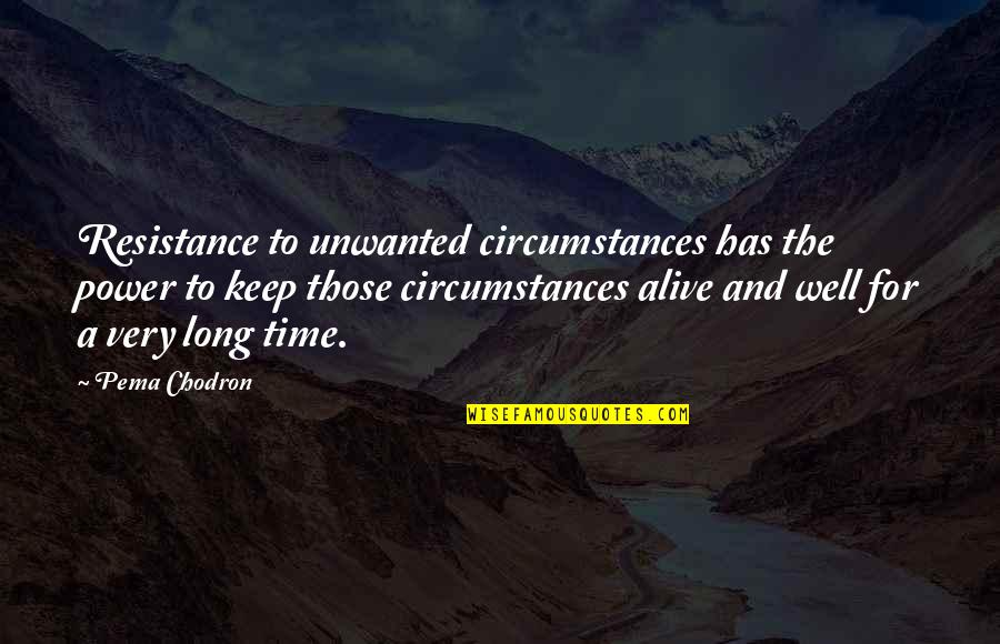 Aarti Khanna Quotes By Pema Chodron: Resistance to unwanted circumstances has the power to