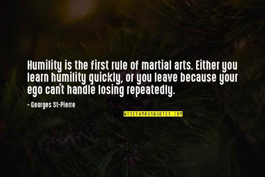 Aba Maldita Quotes By Georges St-Pierre: Humility is the first rule of martial arts.