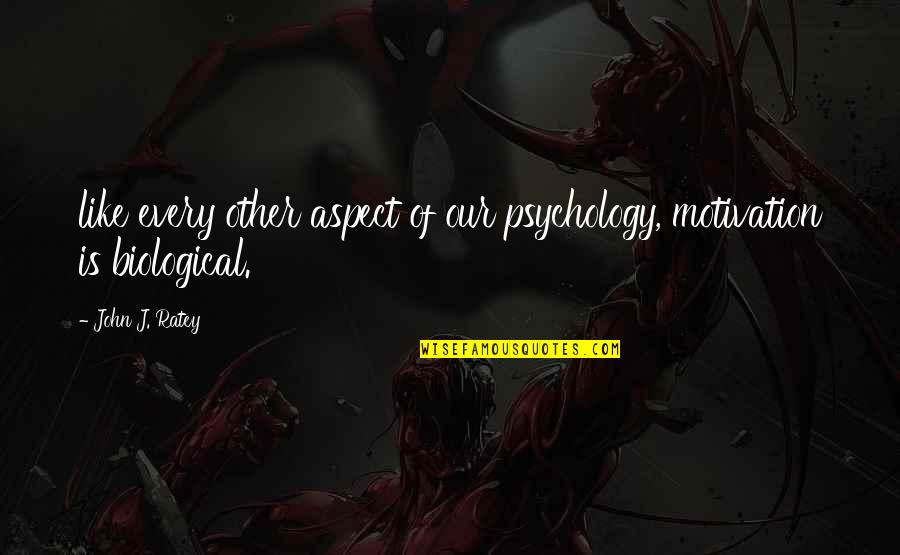 Aba Maldita Quotes By John J. Ratey: like every other aspect of our psychology, motivation