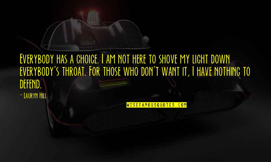 Aba Maldita Quotes By Lauryn Hill: Everybody has a choice. I am not here