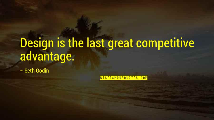 Aba Maldita Quotes By Seth Godin: Design is the last great competitive advantage.