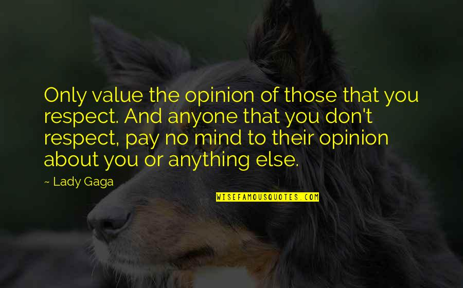 Abalo Quotes By Lady Gaga: Only value the opinion of those that you