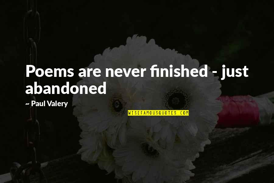 Abandoned Poems Quotes By Paul Valery: Poems are never finished - just abandoned