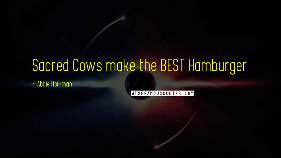 Abbie Hoffman quotes: Sacred Cows make the BEST Hamburger