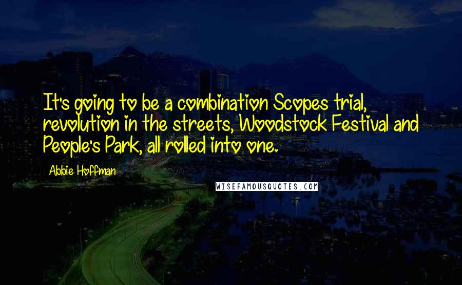 Abbie Hoffman quotes: It's going to be a combination Scopes trial, revolution in the streets, Woodstock Festival and People's Park, all rolled into one.